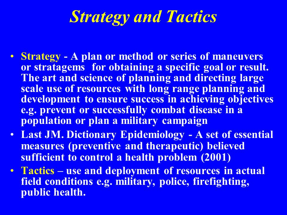 Strategy and Tactics Strategy - A plan or method or series of maneuvers or stratagems for obtaining a specific goal or result. The art and science of