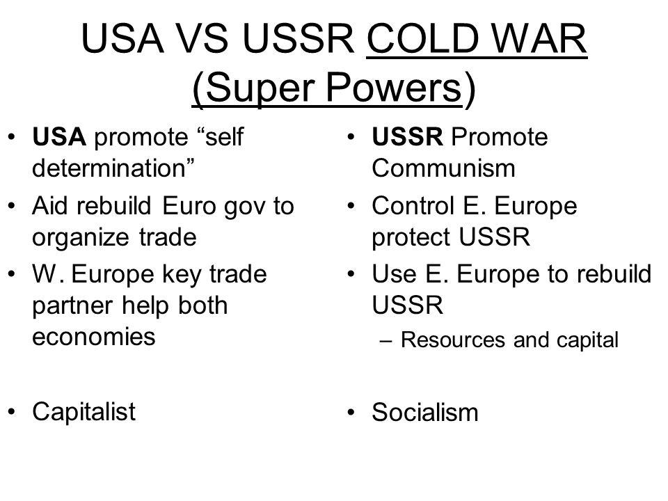 USA VS USSR COLD WAR (Super Powers) USA promote self determination Aid rebuild Euro gov to organize trade W.