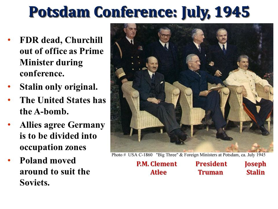 Potsdam Conference: July 1945 3.The Allies had tested an atomic bomb – On 16 July 1945 the Americans successfully tested an atomic bomb at Alamogordo