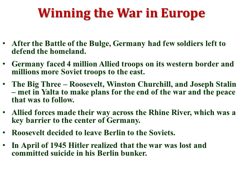 Winning the War in Europe After the Battle of the Bulge, Germany had few soldiers left to defend the homeland.
