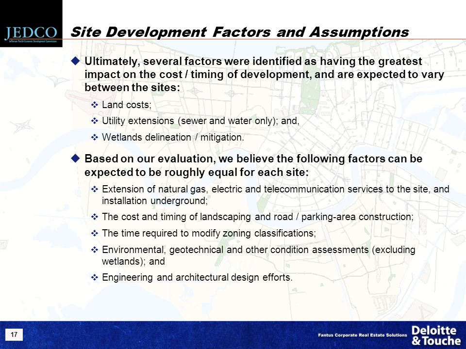 17 Site Development Factors and Assumptions  Ultimately, several factors were identified as having the greatest impact on the cost / timing of develo