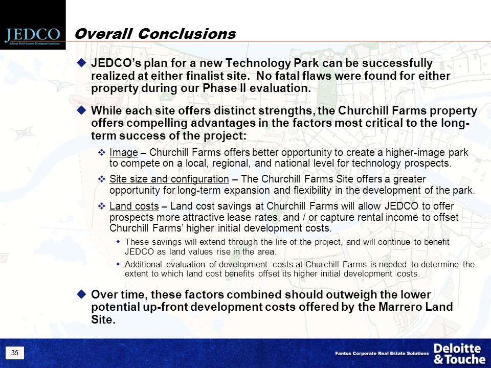 35 Overall Conclusions  JEDCO's plan for a new Technology Park can be successfully realized at either finalist site. No fatal flaws were found for ei