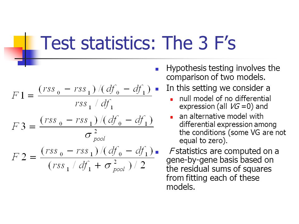 Test statistics: The 3 F's Hypothesis testing involves the comparison of two models. In this setting we consider a null model of no differential expre
