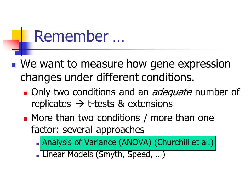Remember … We want to measure how gene expression changes under different conditions. Only two conditions and an adequate number of replicates  t-tes