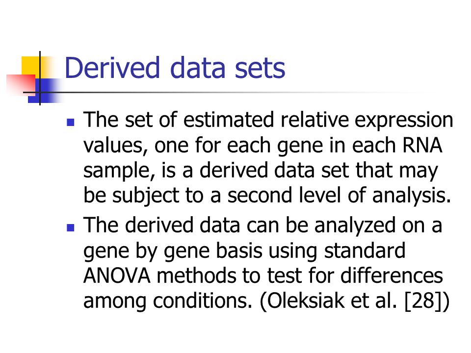 Derived data sets The set of estimated relative expression values, one for each gene in each RNA sample, is a derived data set that may be subject to