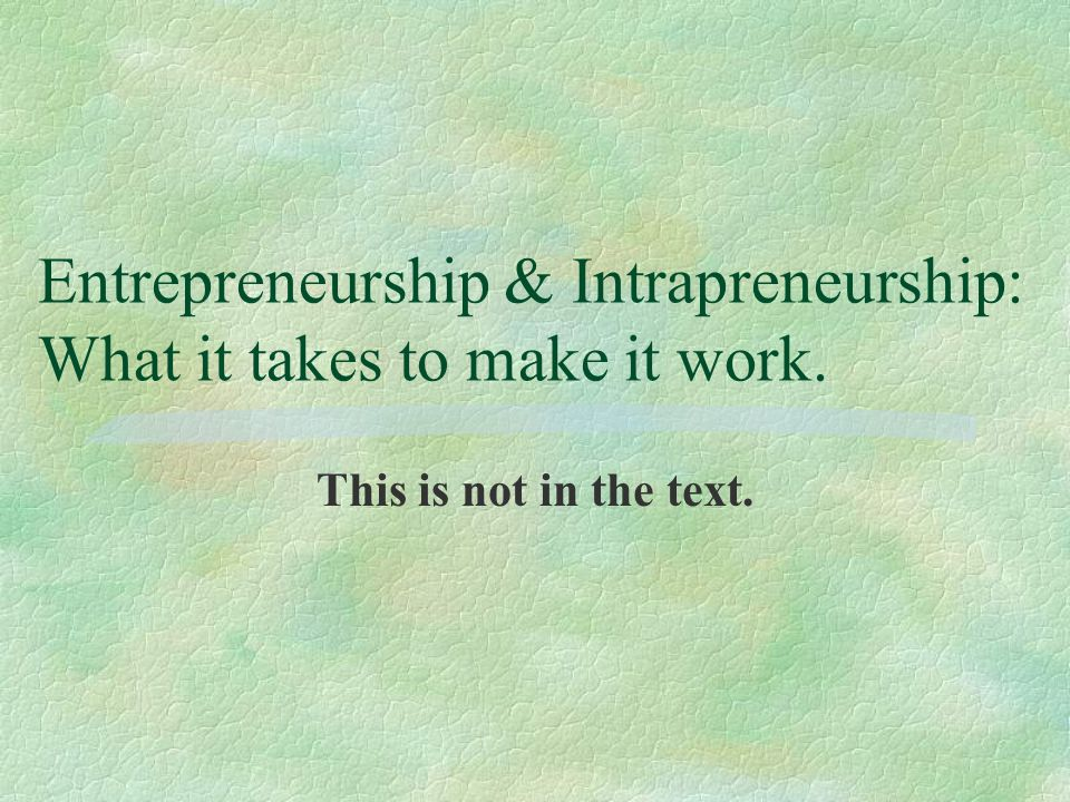 Entrepreneurship §The process of uncovering and developing an opportunity to create value through innovation and seizing that opportunity without regard to either resources (human and capital) or the location of the entrepreneur—in a new or existing company (Churchill, 1992: 586).