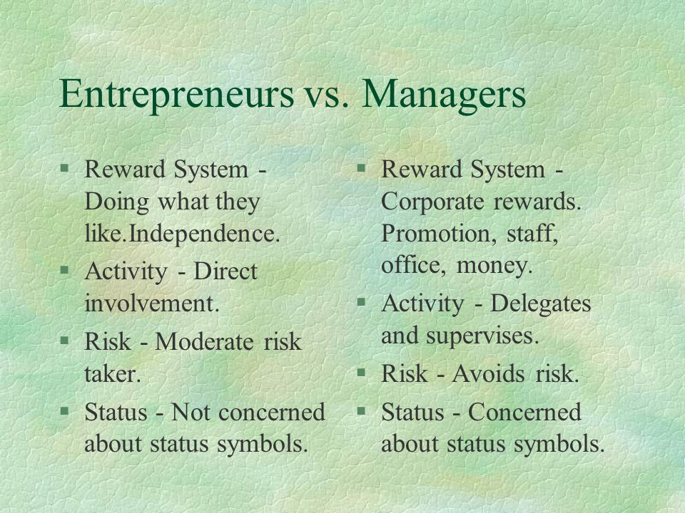 Entrepreneurs vs. Managers §Reward System - Doing what they like.Independence.