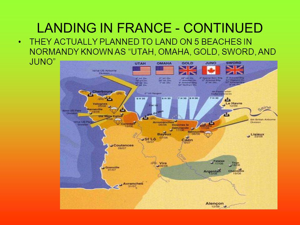 LANDING IN FRANCE - CONTINUED THEY ACTUALLY PLANNED TO LAND ON 5 BEACHES IN NORMANDY KNOWN AS UTAH, OMAHA, GOLD, SWORD, AND JUNO