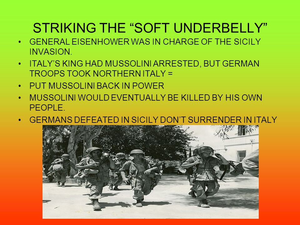 STRIKING THE SOFT UNDERBELLY GENERAL EISENHOWER WAS IN CHARGE OF THE SICILY INVASION.