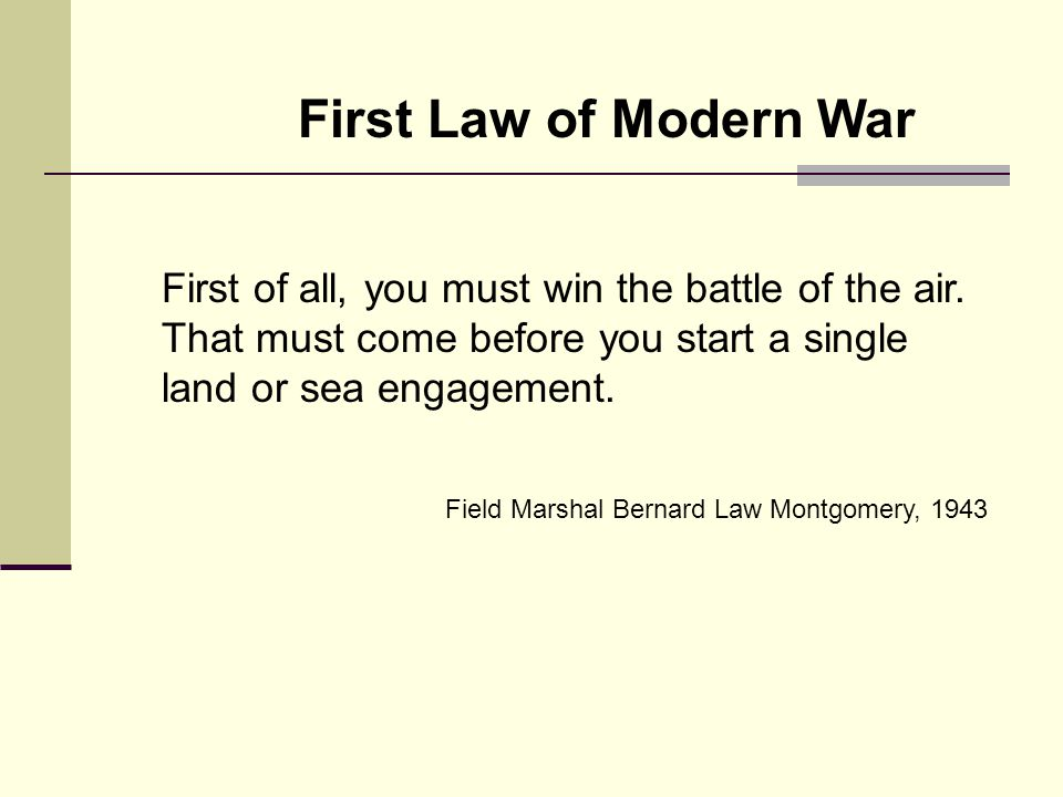 First Law of Modern War First of all, you must win the battle of the air.