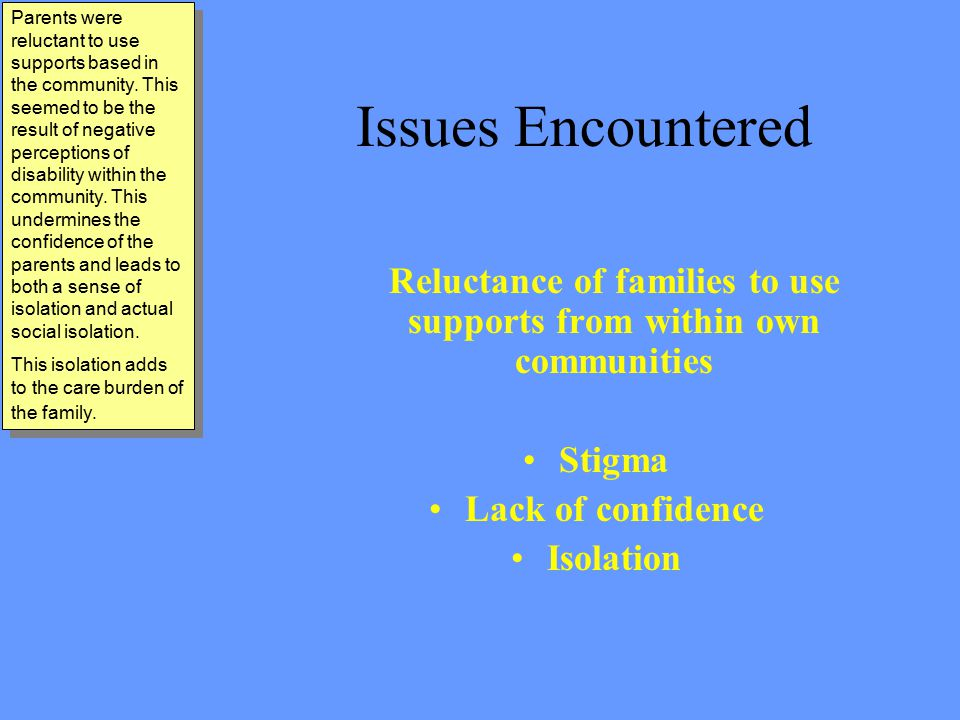 Issues Encountered Wider society Discrimination toward those with special needs Discrimination against those from minority ethnic communities To add to the burden already faced by children and their families are discriminatory attitudes with the general population.