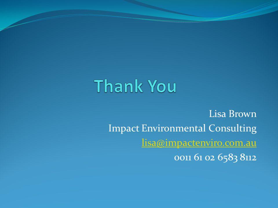 Lisa Brown Impact Environmental Consulting lisa@impactenviro.com.au 0011 61 02 6583 8112