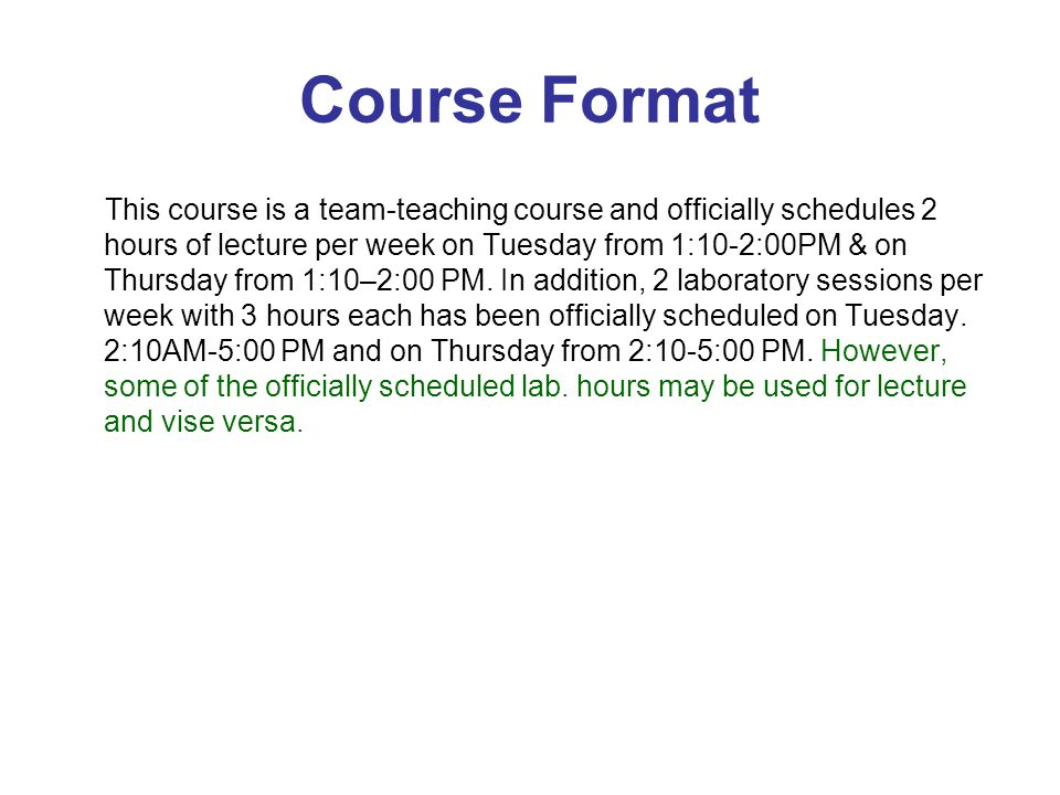 Course Format This course is a team-teaching course and officially schedules 2 hours of lecture per week on Tuesday from 1:10-2:00PM & on Thursday fro