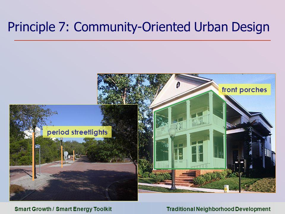 Smart Growth / Smart Energy Toolkit Traditional Neighborhood Development Principle 7: Community-Oriented Urban Design front porches period streetlight