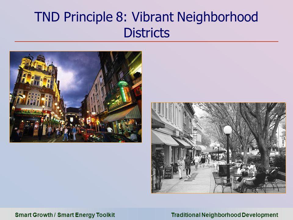 Smart Growth / Smart Energy Toolkit Traditional Neighborhood Development TND Principle 8: Vibrant Neighborhood Districts 16 th Street in the 1920's