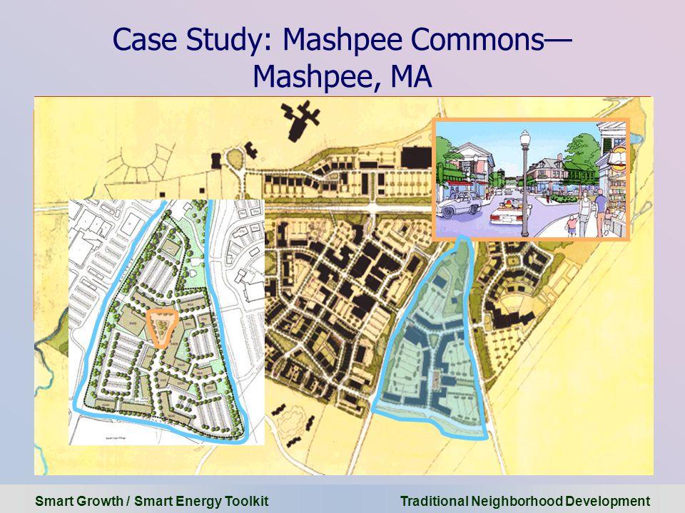 Smart Growth / Smart Energy Toolkit Traditional Neighborhood Development Case Study: Mashpee Commons— Mashpee, MA