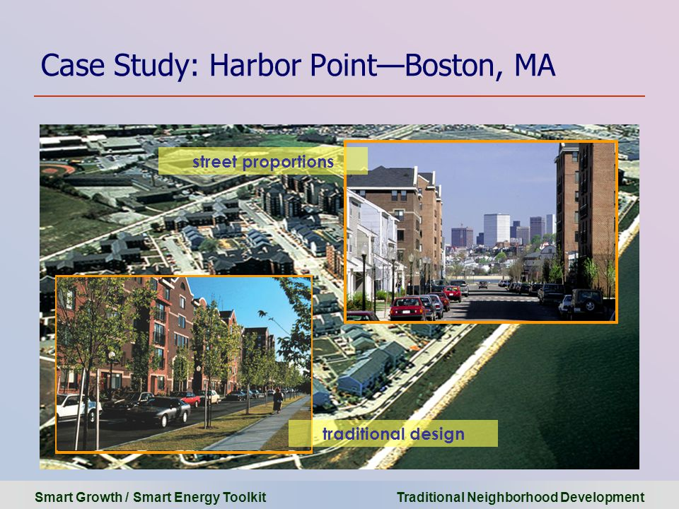 Smart Growth / Smart Energy Toolkit Traditional Neighborhood Development Case Study: Harbor Point—Boston, MA street proportions traditional design
