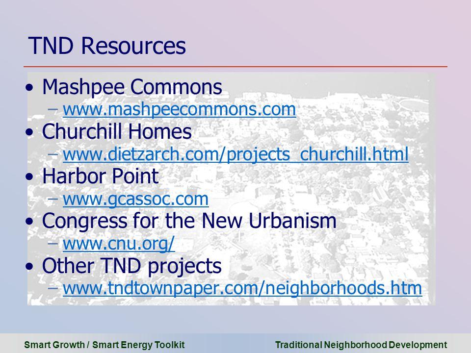 Smart Growth / Smart Energy Toolkit Traditional Neighborhood Development Mashpee Commons –www.mashpeecommons.comwww.mashpeecommons.com Churchill Homes