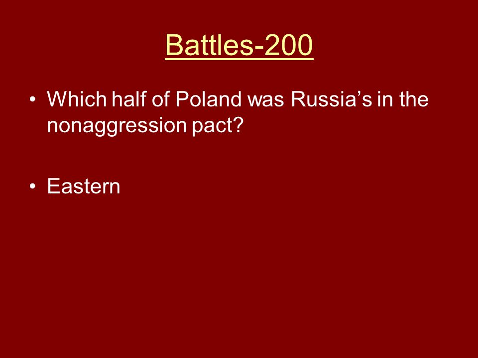 Battles-200 Which half of Poland was Russia's in the nonaggression pact? Eastern
