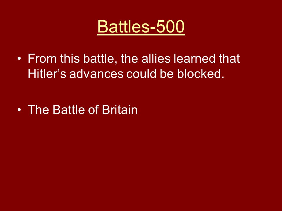 Battles-500 From this battle, the allies learned that Hitler's advances could be blocked. The Battle of Britain