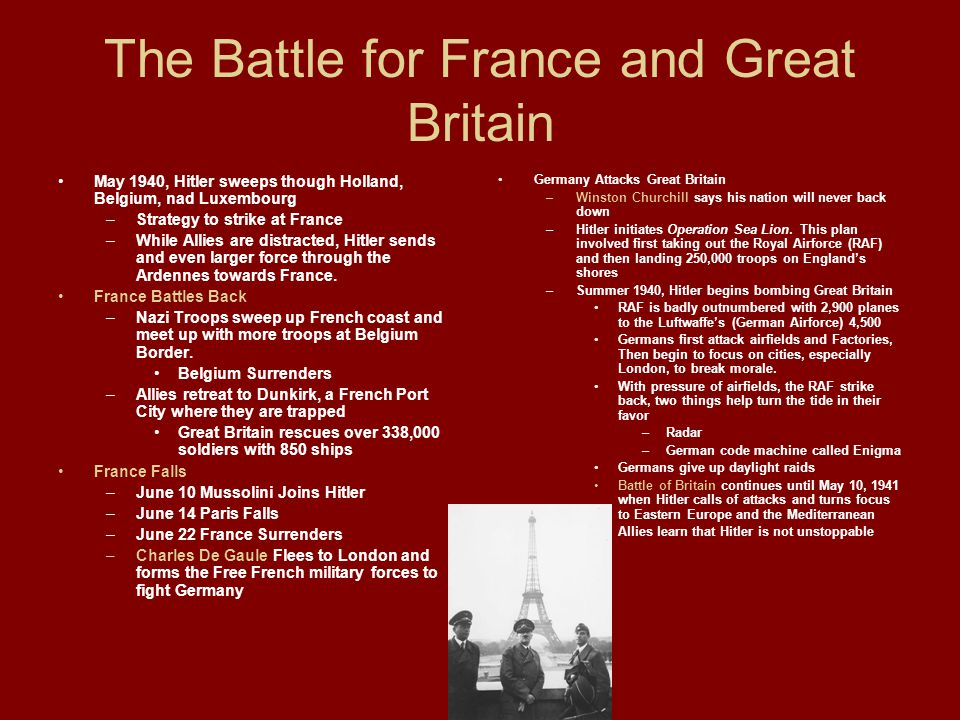 The Battle for France and Great Britain May 1940, Hitler sweeps though Holland, Belgium, nad Luxembourg –Strategy to strike at France –While Allies ar