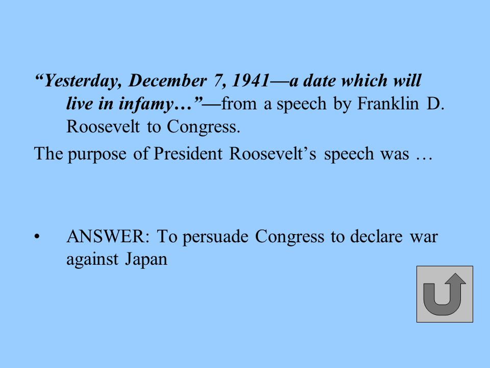 Yesterday, December 7, 1941—a date which will live in infamy… —from a speech by Franklin D.