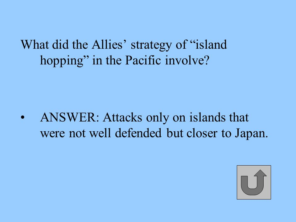 What did the Allies' strategy of island hopping in the Pacific involve.
