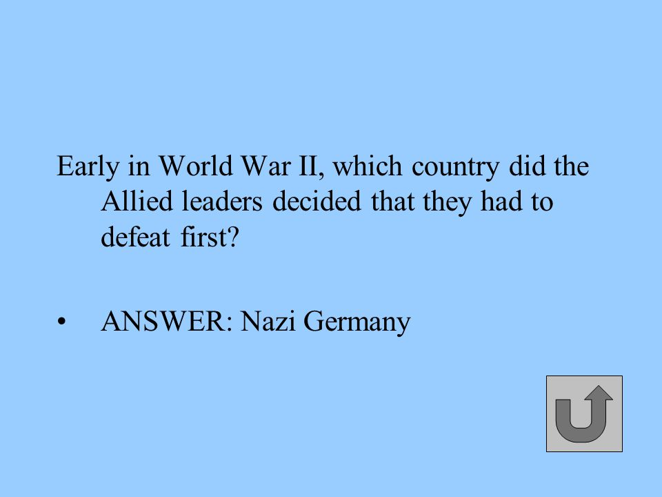 Early in World War II, which country did the Allied leaders decided that they had to defeat first.
