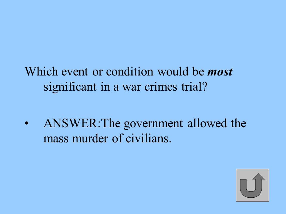 Which event or condition would be most significant in a war crimes trial.
