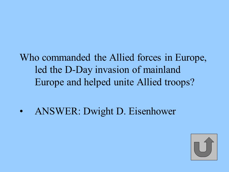 Who commanded the Allied forces in Europe, led the D-Day invasion of mainland Europe and helped unite Allied troops.
