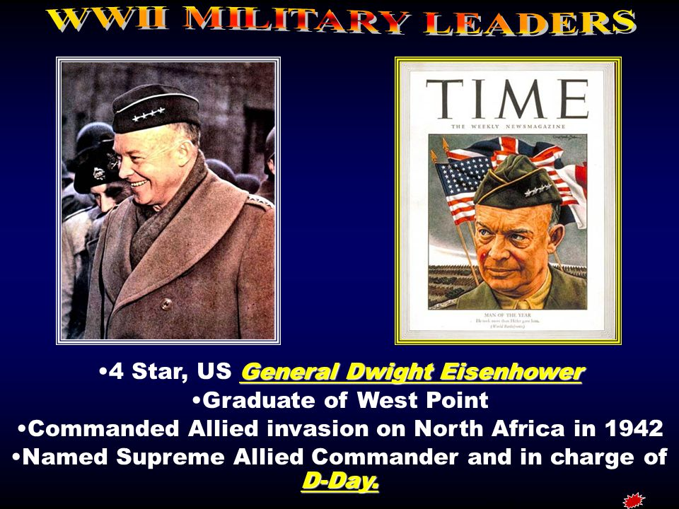 General Dwight Eisenhower4 Star, US General Dwight Eisenhower Graduate of West Point Commanded Allied invasion on North Africa in 1942 D-Day.Named Sup