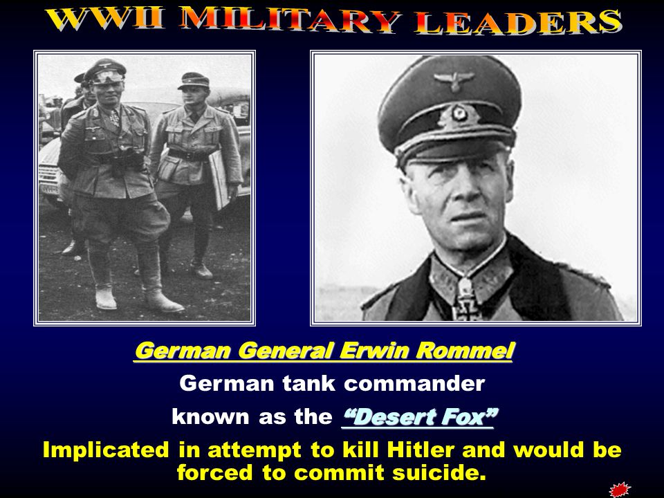 """German General Erwin Rommel German tank commander """"Desert Fox"""" known as the """"Desert Fox"""" Implicated in attempt to kill Hitler and would be forced to c"""