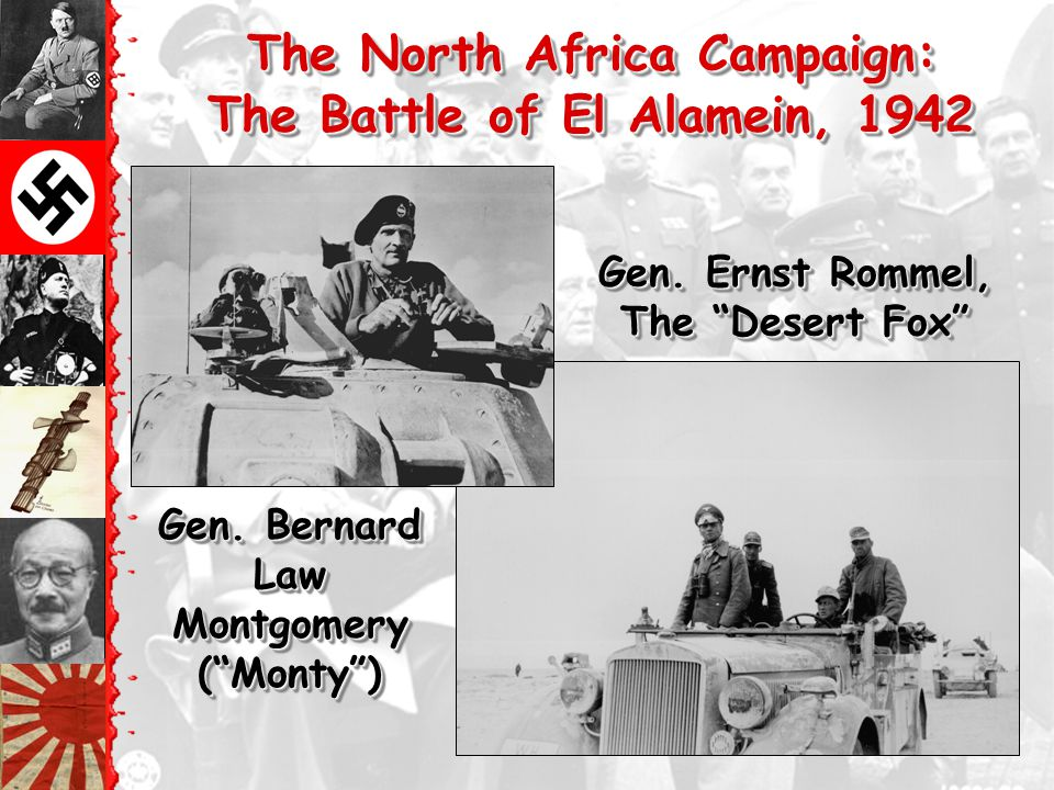 "The North Africa Campaign: The Battle of El Alamein, 1942 The North Africa Campaign: The Battle of El Alamein, 1942 Gen. Ernst Rommel, The ""Desert Fox"