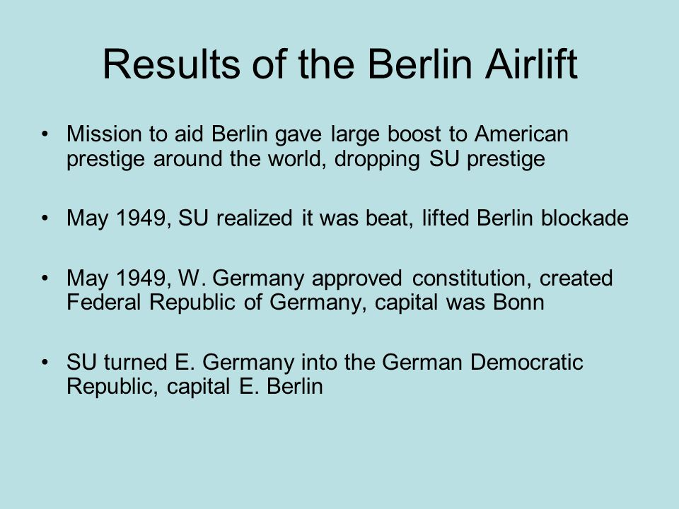 Results of the Berlin Airlift Mission to aid Berlin gave large boost to American prestige around the world, dropping SU prestige May 1949, SU realized