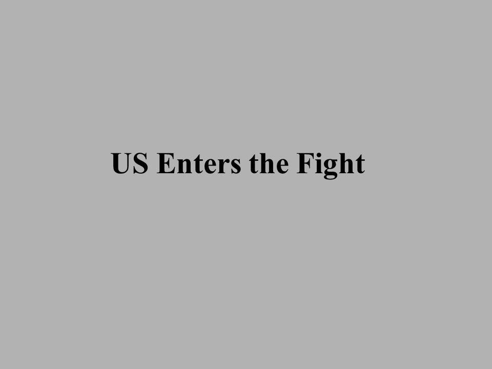 US Enters the Fight