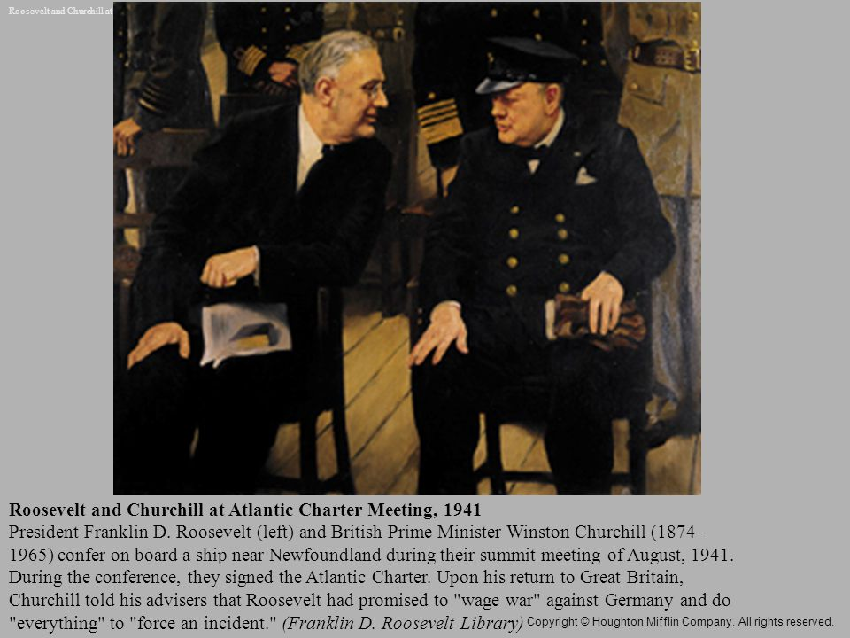 Roosevelt and Churchill at Atlantic Charter Meeting, 1941 President Franklin D.