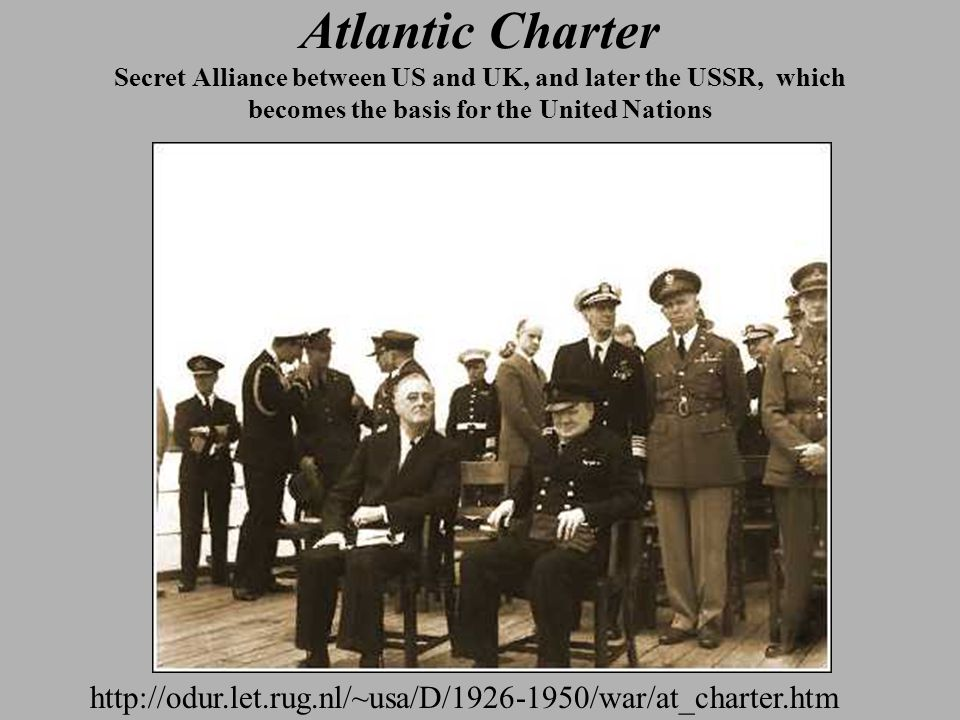 http://odur.let.rug.nl/~usa/D/1926-1950/war/at_charter.htm Atlantic Charter Secret Alliance between US and UK, and later the USSR, which becomes the basis for the United Nations