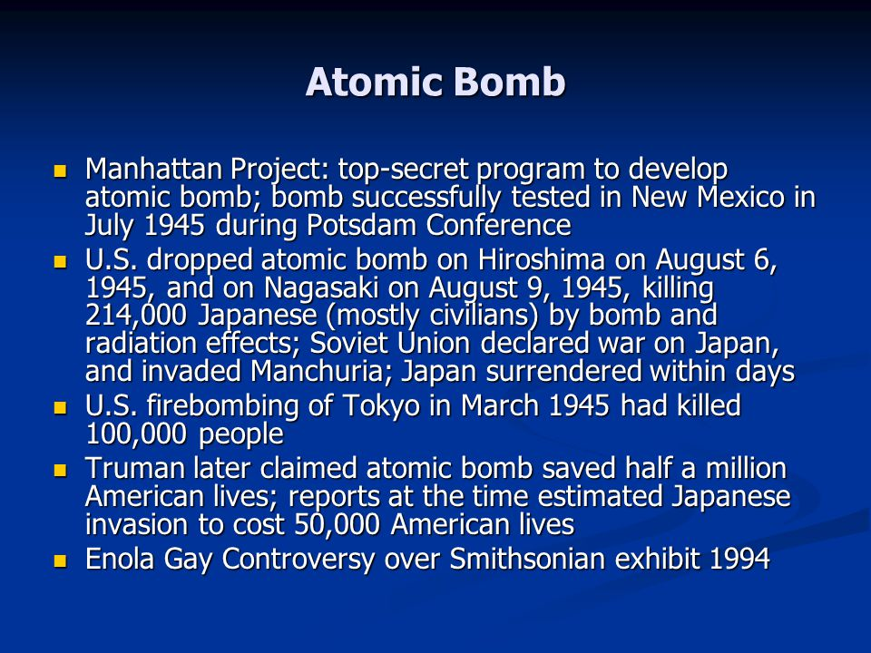 Atomic Bomb Manhattan Project: top-secret program to develop atomic bomb; bomb successfully tested in New Mexico in July 1945 during Potsdam Conference Manhattan Project: top-secret program to develop atomic bomb; bomb successfully tested in New Mexico in July 1945 during Potsdam Conference U.S.