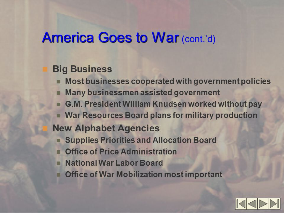 America Goes to War America Goes to War (cont.'d) Big Business Most businesses cooperated with government policies Many businessmen assisted governmen