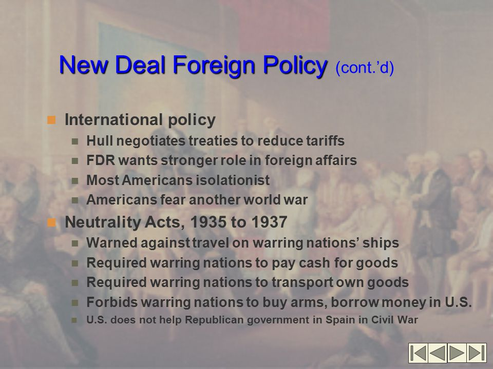 New Deal Foreign Policy New Deal Foreign Policy (cont.'d) International policy Hull negotiates treaties to reduce tariffs FDR wants stronger role in f