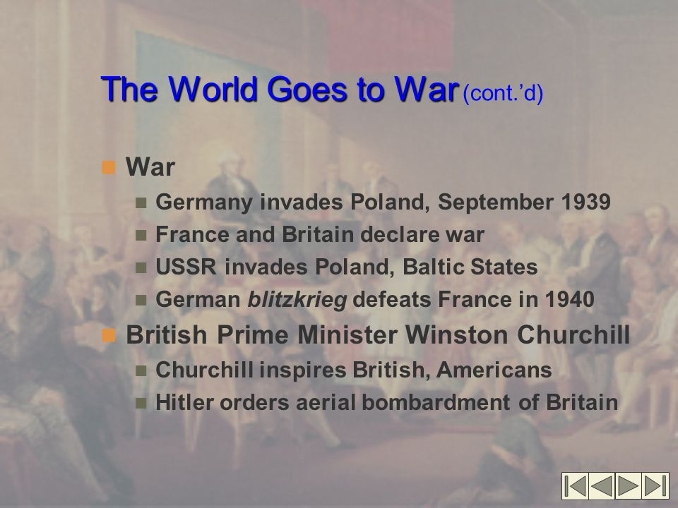 The World Goes to War The World Goes to War (cont.'d) War Germany invades Poland, September 1939 France and Britain declare war USSR invades Poland, B
