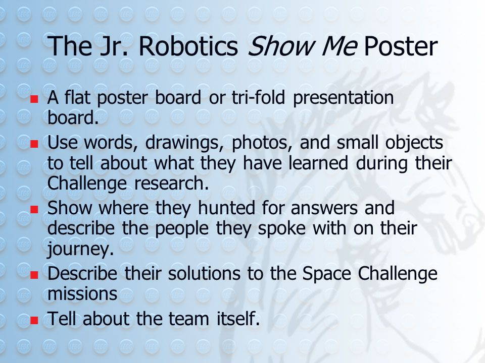 The Jr. Robotics Show Me Poster A flat poster board or tri-fold presentation board.