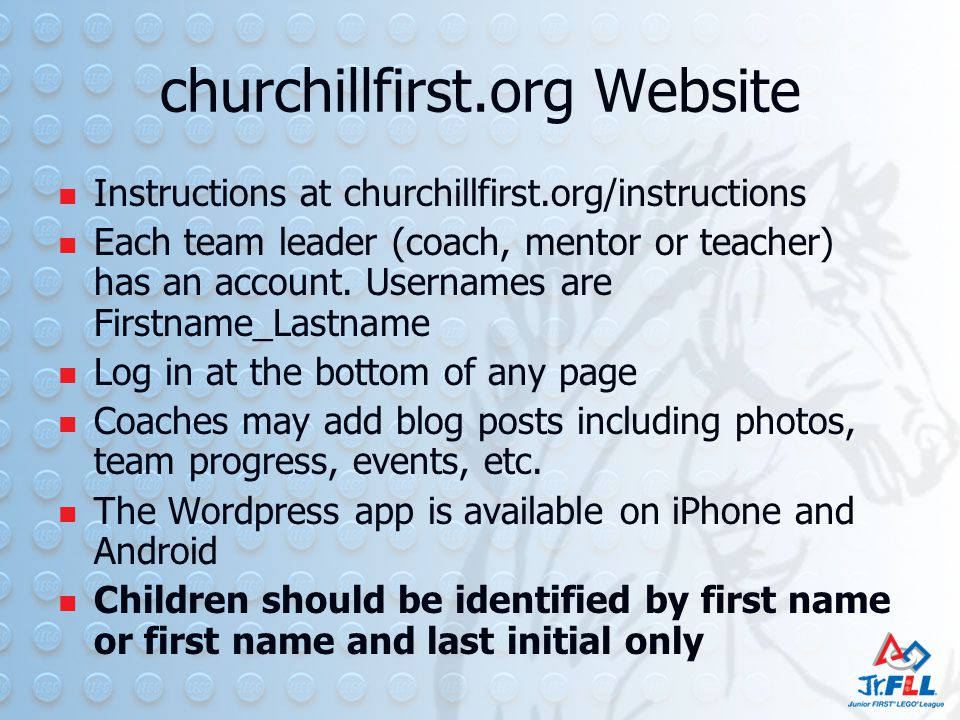 churchillfirst.org Website Instructions at churchillfirst.org/instructions Each team leader (coach, mentor or teacher) has an account.