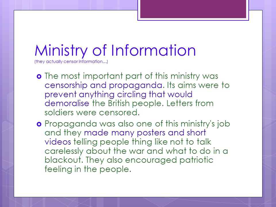 Ministry of Information (they actually censor information…)  The most important part of this ministry was censorship and propaganda. Its aims were to