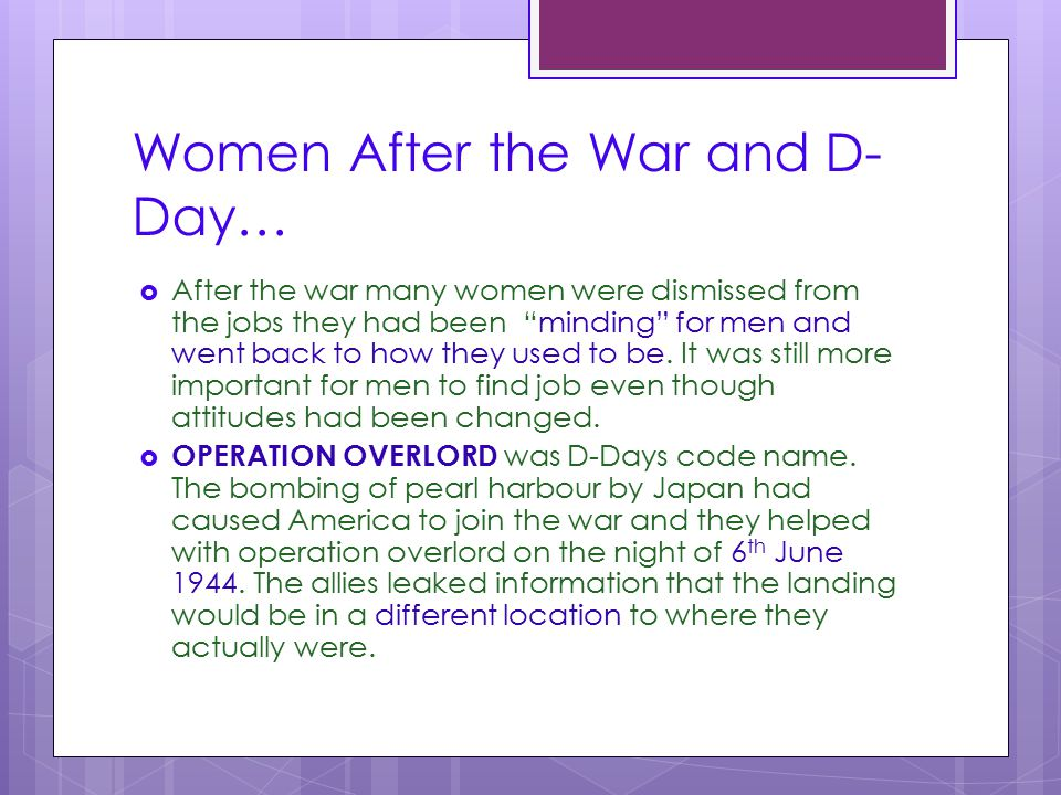 """Women After the War and D- Day…  After the war many women were dismissed from the jobs they had been """"minding"""" for men and went back to how they used"""