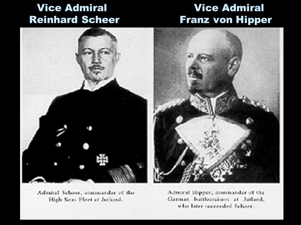 Vice Admiral Vice Admiral Reinhard Scheer Franz von Hipper