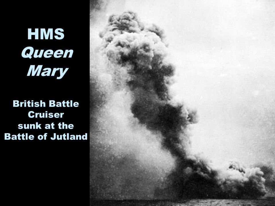 HMS Queen Mary British Battle Cruiser sunk at the Battle of Jutland