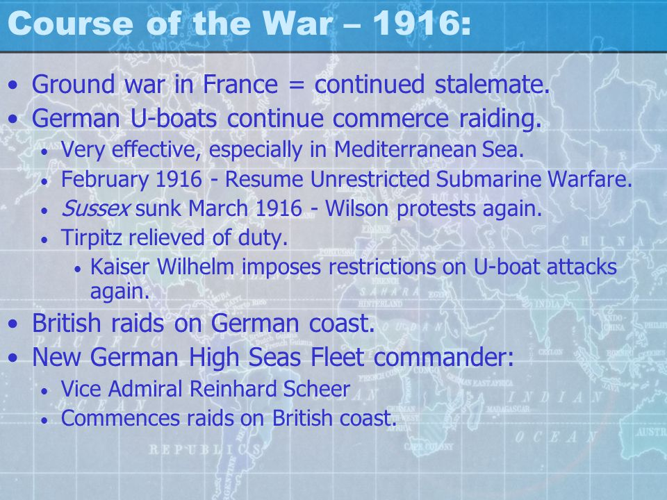 Course of the War – 1916: Ground war in France = continued stalemate.