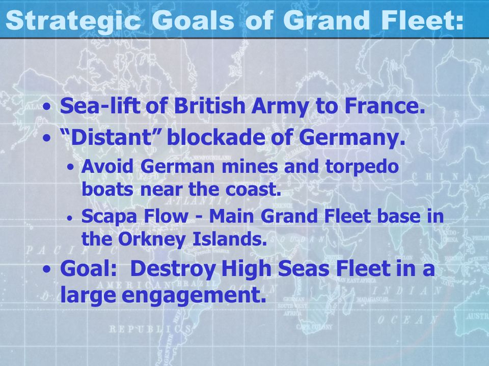 Strategic Goals of Grand Fleet: Sea-lift of British Army to France.