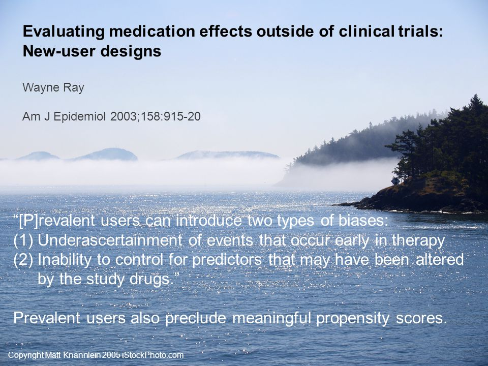 Copyright Matt Knannlein 2005 iStockPhoto.com Evaluating medication effects outside of clinical trials: New-user designs Wayne Ray Am J Epidemiol 2003